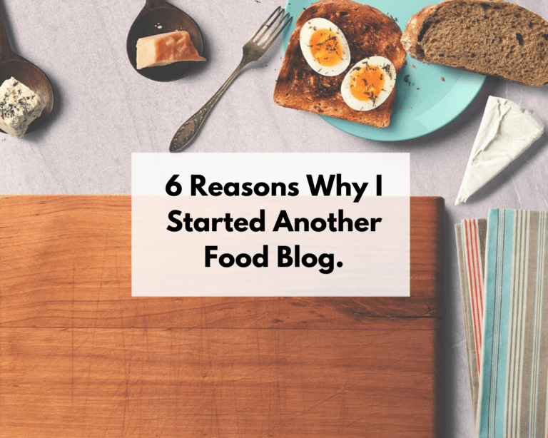 6 Reasons Why I Started Another Food Blog